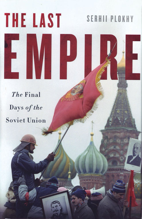 """""""The Last Empire: The Final Days of the Soviet Union,"""" by Serhii Plokhy, was released in 2014."""